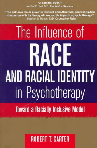 The Influence of Race and Racial Identity in Psychotherapy: Toward a Racially Inclusive Model - Carter, Robert T. / Carter / Carter, Robert T.