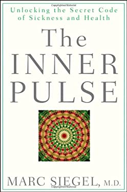 The Inner Pulse: Unlocking the Secret Code of Sickness and Health 9780470260395
