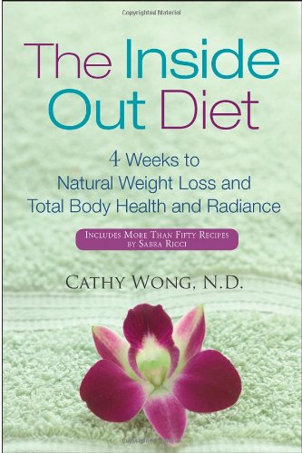 The Inside Out Diet: 4 Weeks to Natural Weight Loss, Total Body Health, and Radiance 9780471792116
