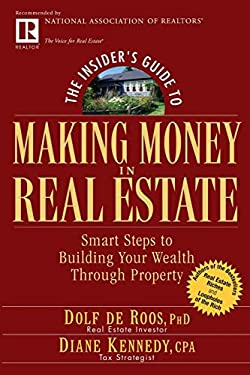 The Insider's Guide to Making Money in Real Estate: Smart Steps to Building Your Wealth Through Property 9780471711773