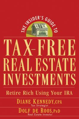 The Insider's Guide to Tax-Free Real Estate Investments: Retire Rich Using Your IRA 9780470043981