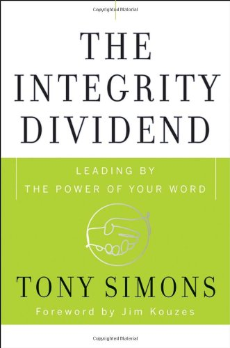 The Integrity Dividend: Leading by the Power of Your Word 9780470185667