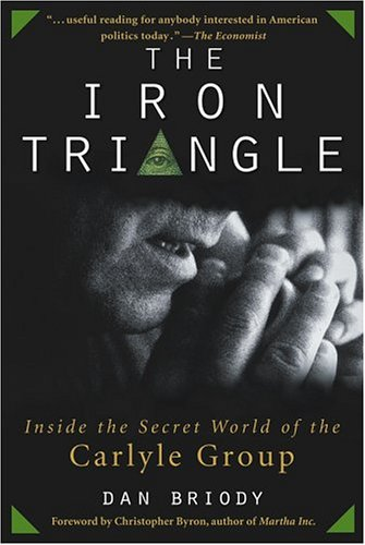 The Iron Triangle: Inside the Secret World of the Carlyle Group 9780471660620