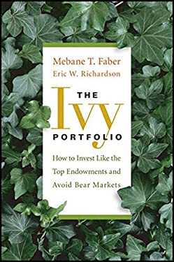 The Ivy Portfolio: How to Invest Like the Top Endowments and Avoid Bear Markets 9780470284896