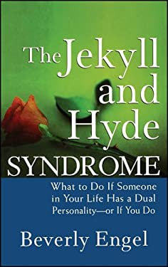 The Jekyll and Hyde Syndrome: What to Do If Someone in Your Life Has a Dual Personality - Or If You Do 9780470042243