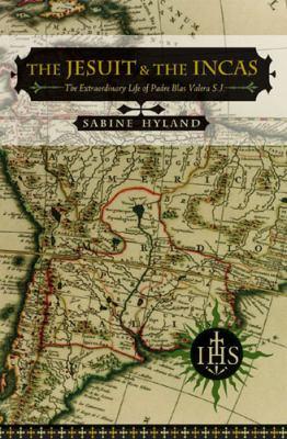The Jesuit and the Incas: The Extraordinary Life of Padre Blas Valera, S.J. 9780472113538