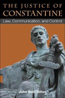 The Justice of Constantine: Law, Communication, and Control 9780472118298