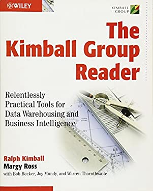 The Kimball Group Reader: Relentlessly Practical Tools for Data Warehousing and Business Intelligence 9780470563106