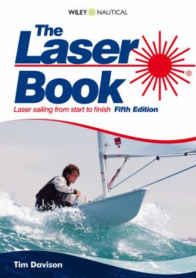 The Laser Book: Laser Sailing from Start to Finish 9780470743348