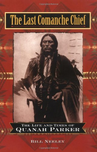 The Last Comanche Chief: The Life and Times of Quanah Parker 9780471160762