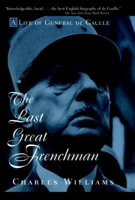 The Last Great Frenchman: A Life of General de Gaulle 9780471180715