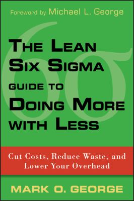 The Lean Six Sigma Guide to Doing More with Less: Cut Costs, Reduce Waste, and Lower Your Overhead 9780470539576