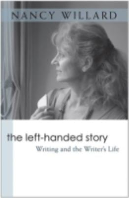The Left-Handed Story: Writing and the Writer's Life 9780472069996