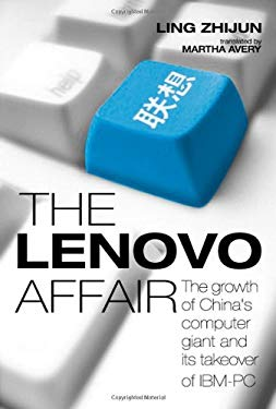 The Lenovo Affair: The Growth of China's Computer Giant and Its Takeover of IBM-PC 9780470821930