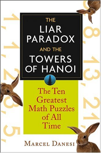 The Liar Paradox and the Towers of Hanoi: The 10 Greatest Math Puzzles of All Time 9780471648161