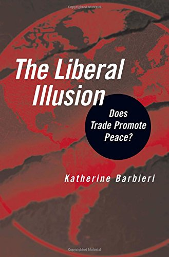 The Liberal Illusion: Does Trade Promote Peace? 9780472030767