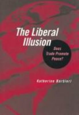 The Liberal Illusion: Does Trade Promote Peace? 9780472113002