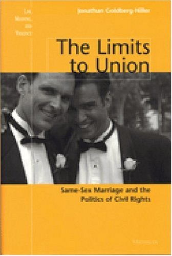 The Limits to Union: Same-Sex Marriage and the Politics of Civil Rights 9780472112234