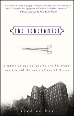 The Lobotomist: A Maverick Medical Genius and His Tragic Quest to Rid the World of Mental Illness 9780471232926
