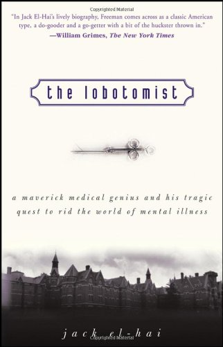 The Lobotomist: A Maverick Medical Genius and His Tragic Quest to Rid the World of Mental Illness 9780470098301