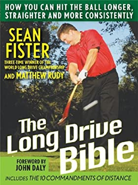 The Long-Drive Bible: How You Can Hit the Ball Longer, Straighter, and More Consistently 9780470116654