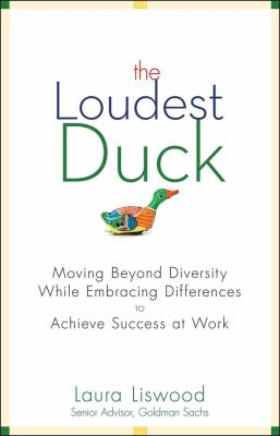 The Loudest Duck: Moving Beyond Diversity While Embracing Differences to Achieve Success at Work 9780470485842
