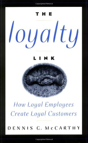 The Loyalty Link: How Loyal Employees Create Loyal Customers 9780471163893