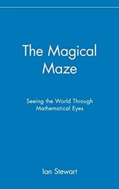 The Magical Maze: Seeing the World Through Mathematical Eyes - Stewart, Ian / Stewart, James