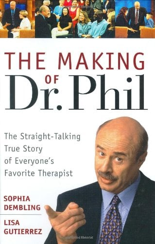 The Making of Dr. Phil: The Straight-Talking True Story of Everyone's Favorite Therapist 9780471467267