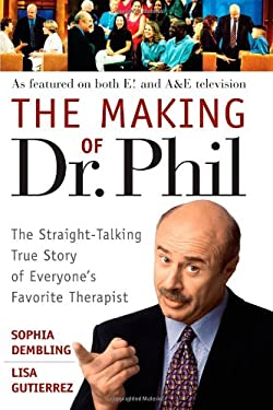 The Making of Dr. Phil: The Straight-Talking True Story of Everyone's Favorite Therapist 9780471696599