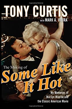 The Making of Some Like It Hot: My Memories of Marilyn Monroe and the Classic American Movie 9780470537213