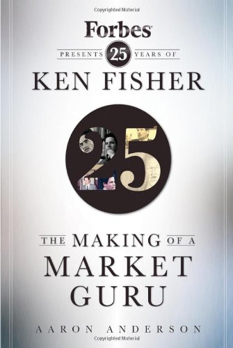 The Making of a Market Guru: Forbes Presents 25 Years of Ken Fisher 9780470285428