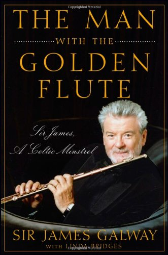 The Man with the Golden Flute: Sir James, a Celtic Minstrel 9780470503911