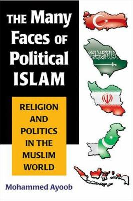 The Many Faces of Political Islam: Religion and Politics in the Muslim World 9780472069712