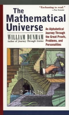 The Mathematical Universe: An Alphabetical Journey Through the Great Proofs, Problems, and Personalities 9780471176619