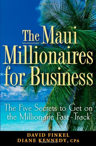 The Maui Millionaires for Business: The Five Secrets to Get on the Millionaire Fast-Track 9780470164952