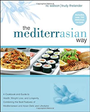 The Mediterrasian Way: A Cookbook and Guide to Health, Weight Loss, and Longevity, Combining the Best Features of Mediterranean and Asian Die 9780470045589