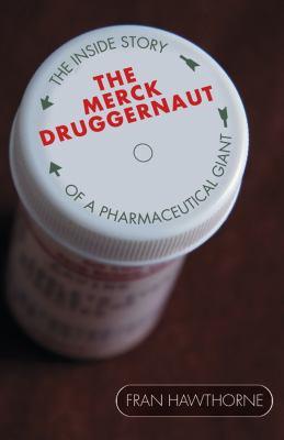 The Merck Druggernaut: The Inside Story of a Pharmaceutical Giant 9780471679066