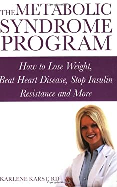 The Metabolic Syndrome Program: How to Lose Weight, Beat Heart Disease, Stop Insulin Resistance and More 9780470838266