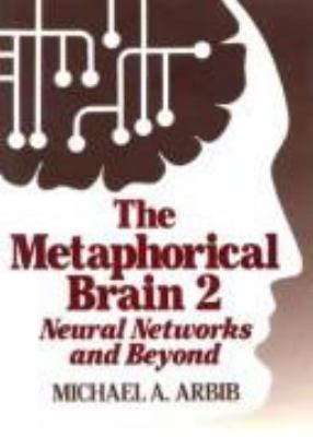 The Metaphorical Brain 2: Neural Networks and Beyond 9780471098539