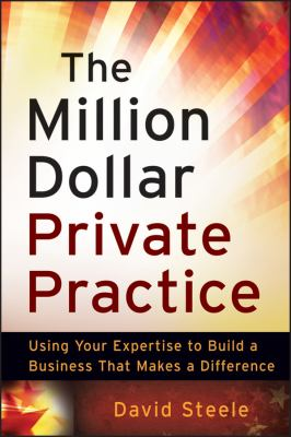 The Million Dollar Private Practice: Using Your Expertise to Build a Business That Makes a Difference 9780470635780