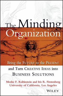 The Minding Organization: Bringing the Future to the Present and Turn Creative Ideas Into Business Solutions 9780471347811