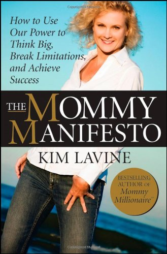 The Mommy Manifesto: How to Use Our Power to Think Big, Break Limitations and Achieve Success 9780470458457