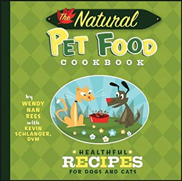 The Natural Pet Food Cookbook: Healthful Recipes for Dogs and Cats 9780470225301