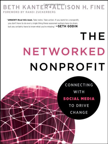 The Networked Nonprofit: Connecting with Social Media to Drive Change 9780470547977