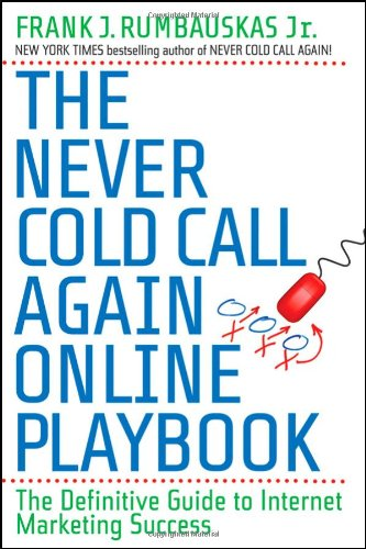 The Never Cold Call Again Online Playbook: The Definitive Guide to Internet Marketing Success 9780470503928