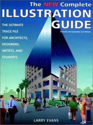 The New Complete Illustration Guide: The Ultimate Trace File for Architects, Designers, Artists, and Students