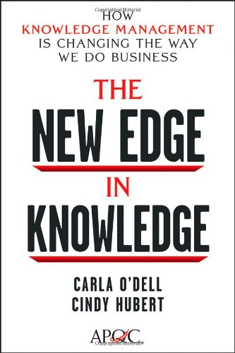 The New Edge in Knowledge: How Knowledge Management Is Changing the Way We Do Business 9780470917398
