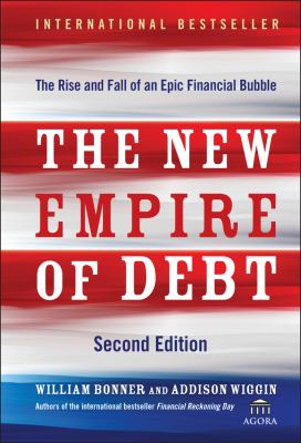 The New Empire of Debt: The Rise and Fall of an Epic Financial Bubble 9780470483268
