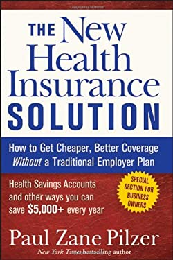 The New Health Insurance Solution: How to Get Cheaper, Better Coverage Without a Traditional Employer Plan 9780470040218